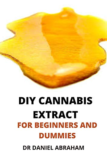 DIY CANNABIS ETRACT FOR BEGINNERS AND DUMMIES