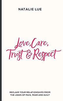 Love, Care, Trust & Respect: Reclaim your relationships from the jaws of pain, fear and guilt by [Natalie Lue]