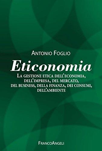 Eticonomia. La gestione etica dell'economia, dell'impresa, del mercato, del business, della finanza, dei consumi, dell'ambiente