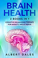 Brain Health: 2 BOOKS IN 1: Cognitive Behavioral Therapy for Anxiety, Vagus Nerve