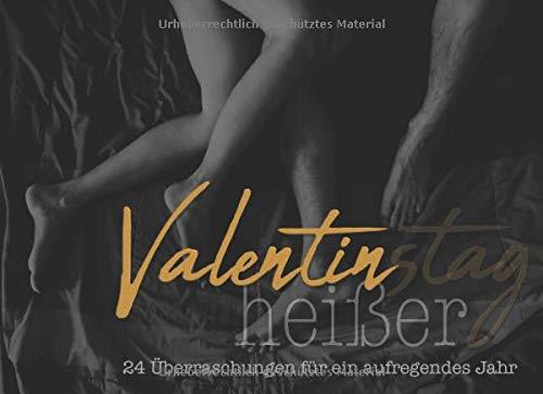 heißer Valentinstag - 24 Überraschungen für ein aufregendes Jahr: die etwas andere Valentinstags-Überraschung für Sie & Ihn