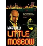 [Little Moscow] [Author: Scully, Mick] [May, 2007]
