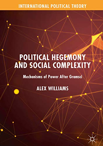 Political Hegemony and Social Complexity: Mechanisms of Power After Gramsci (International Political Theory) (English Edition)