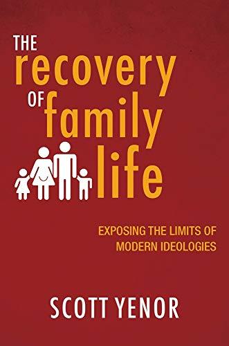 Compare Textbook Prices for The Recovery of Family Life: Exposing the Limits of Modern Ideologies  ISBN 9781481312820 by Yenor, Scott,Stevens, Nick