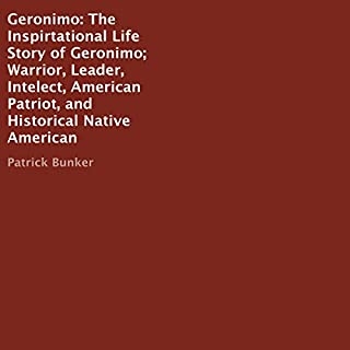 Geronimo     The Inspirtational Life Story of Geronimo; Warrior, Leader, Intelect, American Patriot, and Historical Native American              By:                                                                                                                                 Patrick Bunker                               Narrated by:                                                                                                                                 Susan McElhone                      Length: 1 hr and 2 mins     29 ratings     Overall 4.0