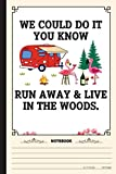 We Could Do It You Know Run Away & Live In The Woods Notebook: A Notebook, Journal Or Diary For Camper, Camping Lover - 6 x 9 inches, College Ruled Lined Paper, 120 Pages