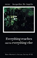 Everything reaches out to everything else (New Women's Voices)
