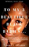 "TO MY 3 BEAUTIFUL BLACK BABIES Mykeal, Elle, Iyah: ""They are threatened by the color of your skin; Afraid of your knowledge and power you possess within."" (English Edition)"