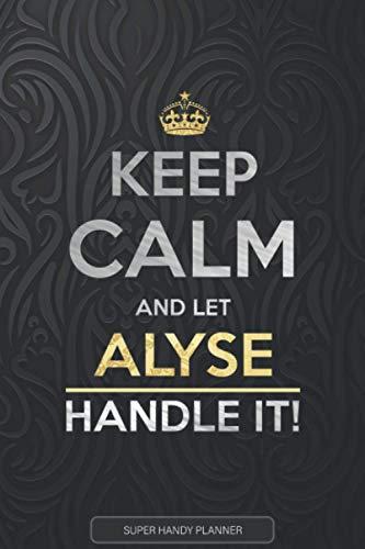 Alyse: Keep Calm And Let Alyse Handle It - Alyse Name Custom Gift Planner Calendar Notebook Journal