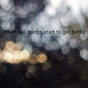When Will Things Start to Get Better