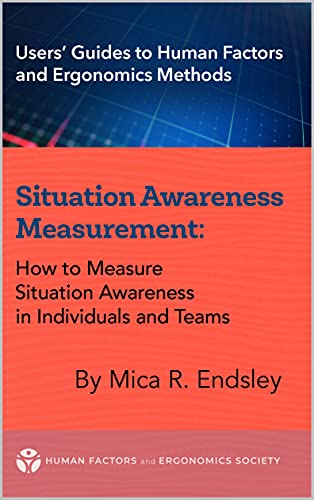 Situation Awareness Measurement: How to Measure Situation Awareness in Individuals and Teams (Users' Guides to Human Factors and Ergonomics Methods)