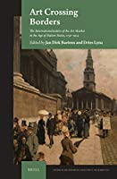 Art Crossing Borders: The Internationalisation of the Art Market in the Age of Nation States 1750-1914 (Studies in the History of Collecting & Art Markets)