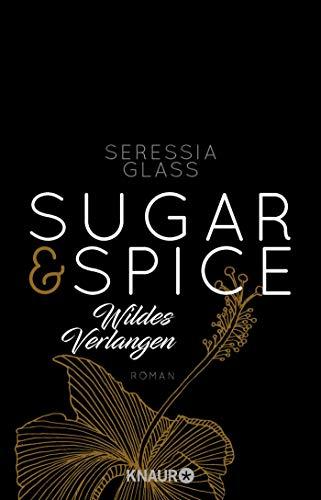 Sugar & Spice - Wildes Verlangen: Roman (Die Sugar-&-Spice-Reihe, Band 2)