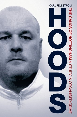 Hoods : The Gangs of Nottingham, A Study in Organised Crime by [Carl Fellstrom]