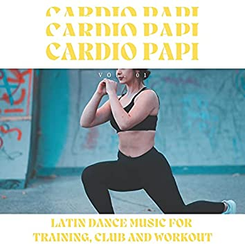 Cardio Papi - Latin Dance Music For Training, Club And Workout, Vol. 01