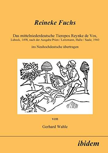 Reineke Fuchs. Das mittelniederdeutsche Tierepos Reynke de Vos, Lübeck, 1498, nach der Ausgabe von Prien / Leitzmann, Halle / Saale, 1960, ins Neuhochdeutsche übertragen.