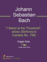 """""""I Stand at the Threshold"""", arioso (Sinfonia to Cantata No. 156)"""