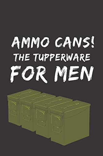 Ammo cans - the tupperware for men!: Notebook Journal Notepad Log for Shooting Range Hobbyists and Enthusiasts.