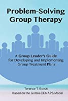 Problem-solving Group Therapy-a Group Leader's Guide: For Developing and Implementing Group Treatment Plan