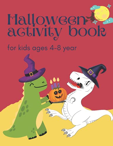 Halloween Activity Book for Kids Ages 4-8 year: A Fun Over 50 Activities I all ages 3-5, 4-6, 6- 8 I : Dinosaur Themed ~ Word Search, Dot to Dot, ... … & More ~ Gift for ... and Elementary School