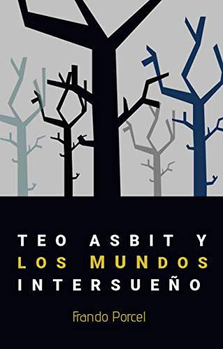 TEO ASBIT Y LOS MUNDOS INTERSUEÑO (Spanish Edition)