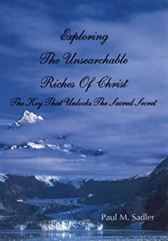 Exploring the Unsearchable Riches of Christ by [Paul Sadler]