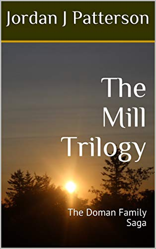 The Mill Trilogy: The Doman Family Saga (Life on the Allegheny Front) by [Jordan J Patterson]
