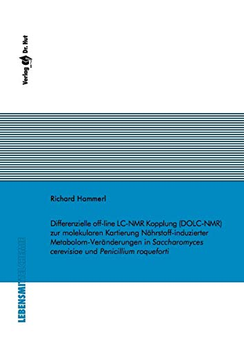 Differenzielle off-line LC-NMR Kopplung (DOLC-NMR) zur molekularen Kartierung Nährstoff-induzierter Metabolom-Veränderungen in Saccharomyces cerevisiae und Penicillium roqueforti (Lebensmittelchemie)