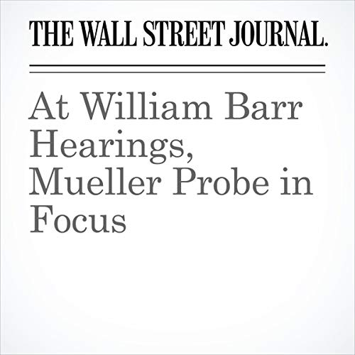 At William Barr Hearings, Mueller Probe in Focus audiobook cover art