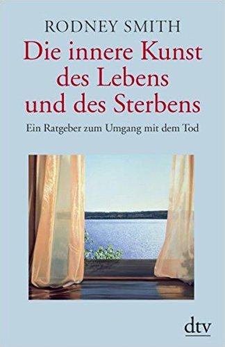 Die innere Kunst des Lebens und des Sterbens: Ein Ratgeber zum Umgang mit dem Tod (dtv Fortsetzungsnummer 51, Band 34518)