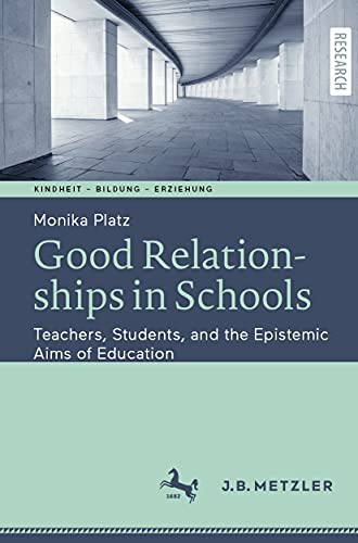 Good Relationships in Schools: Teachers, Students, and the Epistemic Aims of Education (Kindheit – Bildung – Erziehung. Philosophische Perspektiven) (English Edition)