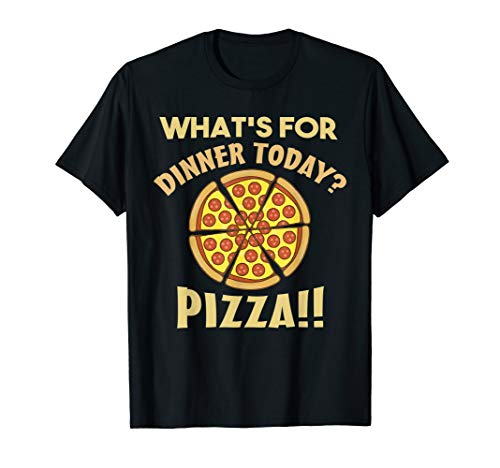Cool Pizza Lover T-Shirt - Whats For Dinner Today? Pizza