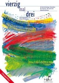 Vierzig mal Drei: 40 dreistimmige Chorsätze für Sopran, Alt und Männerstimme - Chorpartitur