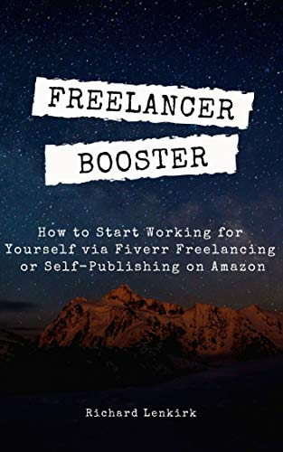 Freelancer Booster: How to Start Working for Yourself via Fiverr Freelancing or Self-Publishing on Amazon (3 Business Bundle) (English Edition)