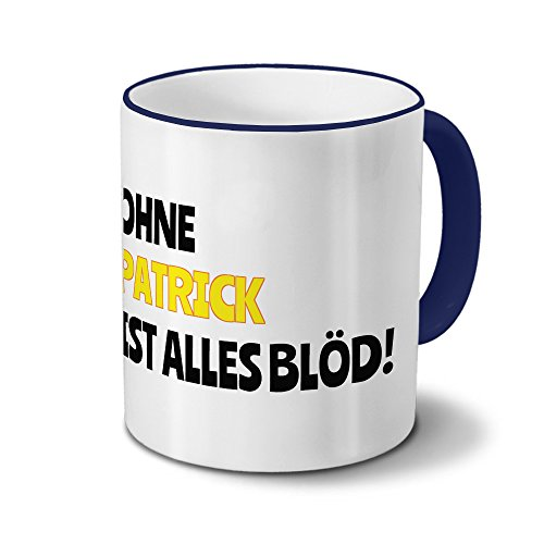 digital print Tasse mit Namen Patrick - Motiv Ohne Patrick ist Alles Blöd! - Namenstasse, Kaffeebecher, Mug, Becher, Kaffeetasse - Farbe Blau