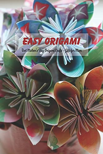 Easy Origami: Best Mother's Day Origami Crafts - Gifts for Mom: Origami for Kids, Mother's Day Gifts