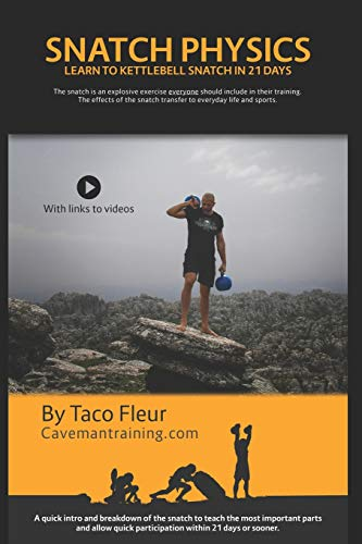 Snatch Physics: Learn to kettlebell snatch in 21 days (Kettlebell Training, Band 9)