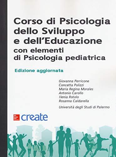Corso di psicologia dello sviluppo e dell'educazione con elementi di psicologia pediatrica. Nuova ediz.