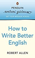 Penguin Writers Guide How To Write Better English (Penguin Writers' Guides) by Robert Allen(2005-07-26)