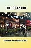 The Bourbon: Celebrate The American Spirit: American Bourbon Whiskey (English Edition)
