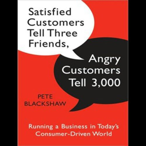 Satisfied Customers Tell Three Friends, Angry Customers Tell 3,000 audiobook cover art