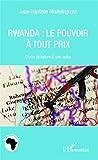Rwanda le pouvoir à tout prix - D'une dictature à une autre