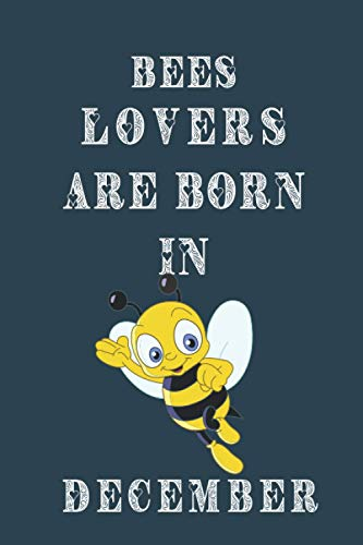 Bees lover Are Born In December: This notebook is perfect Birthday gift for Bees lovers/notebook gift idea Blank Lined Diary for men, women, boys,girls and kids