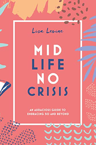 Midlife, No Crisis: An Audacious Guide to Embracing 50 and Beyond