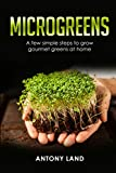 MICROGREENS: A Few Simple Steps to Grow Gourmet Greens at Home