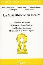 La Misanthropie au théâtre - Ménandre, Le Bourru ; Shakespeare, Timon d'Athènes ; Molière, Le Misanthrope ; Hofmannsthal, L'Homme difficile d'Anne-Gaëlle Weber