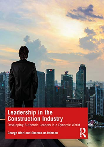 Leadership in the Construction Industry: Developing Authentic Leaders in a Dynamic World (English Edition)