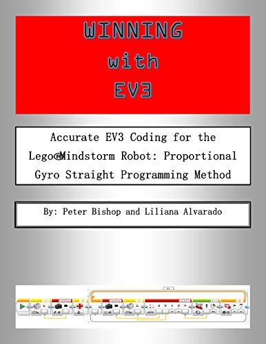 Winning With EV3: Accurate EV3 Coding for the Lego®Mindstorm Robot: Proportional Gyro Straight Programming Method (English Edition)