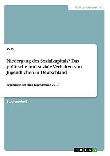 Niedergang des Sozialkapitals? Das politische und soziale Verhalten von Jugendlichen in Deutschland: Ergebnisse der Shell Jugendstudie 2010