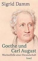 Goethe und Carl August: Wechselfaelle einer Freundschaft